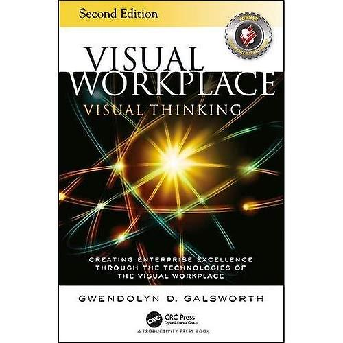 Visual Workplace Visual Thinking  Creating Enterprise Excellence Through the Technologies of the Visual Workplace, Second Edition