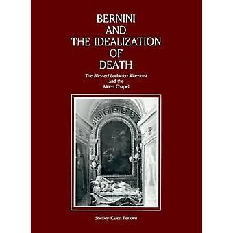 Bernini and the Idealization of Death The Blessed Ludovica Albertoni and the Altieri Chapel by Perlove & Shelley Karen