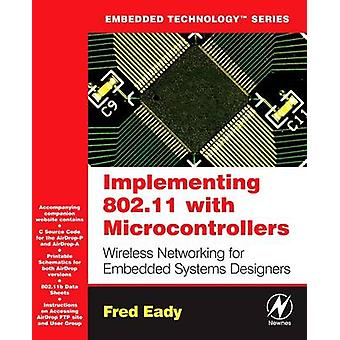 Implementing 802.11 with Microcontrollers Wireless Networking for Embedded Systems Designers by Eady & Fred