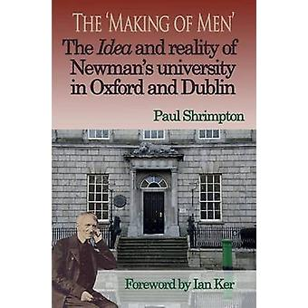 The Making of Men. The Idea and Reality of Newmans university in Oxford and Dublin by Shrimpton & Paul