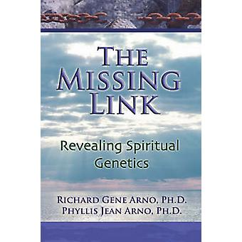 The Missing Link Revealing Spiritual Genetics by Arno & Dr. & Richard Gene