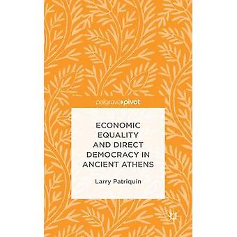 Economic Equality and Direct Democracy in Ancient Athens by Patriquin & Larry