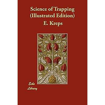 Science of Trapping Illustrated Edition by Kreps & E.