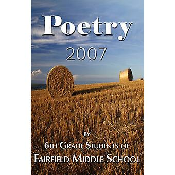 Poetry 2007  By 6th Grade Students of Fairfield Middle School by Gookin & Ann