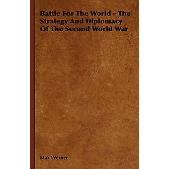 Bataille pour le monde de la stratégie et la diplomatie de la seconde guerre mondiale par Werner & Max