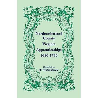 Northumberland County Virginia Apprenticeships 16501750 by Haynie & W. Preston