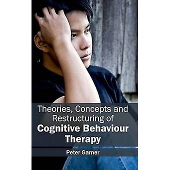Theories Concepts and Restructuring of Cognitive Behaviour Therapy by Garner & Peter