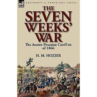 The Seven Weeks War the AustroPrussian Conflict of 1866 by Hozier & H. M.
