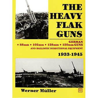Die schwere Flakgeschütze 1933-1945 von Werner Müller - 9780887402630 Buch