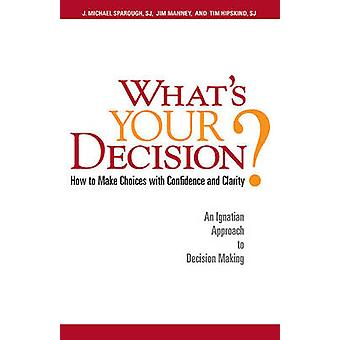 What's Your Decision? - How to Make Choices with Confidence and Charit