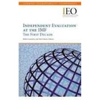 Independent Evaluation at the IMF - The First Decade by International