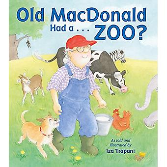 Old Macdonald Had A . . . Zoo? by Iza Trapani - 9781580897297 Book