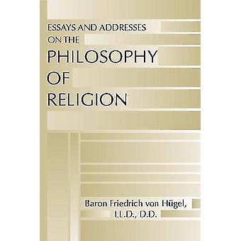 Essays and Addresses on the Philosophy of Religion by Von Hugel & Friedrich
