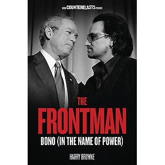 The Frontman: Bono (In the Name of Power) (Counterblasts) (Paperback) by Browne Harry