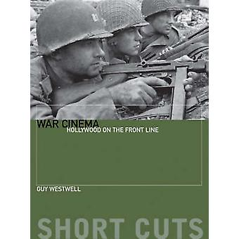 War Cinema  Hollywood on the Front Line by Guy Westwell