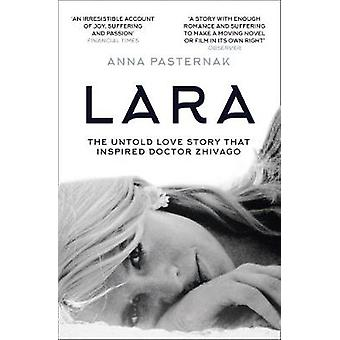 Lara - The Untold Love Story That Inspired Doctor Zhivago by Anna Past