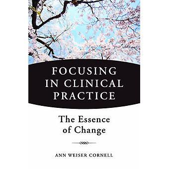 Fokus i klinisk praksis - essensen af ændring af Ann Weiser Co