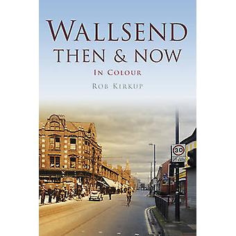 Wallsend Then & Now by Rob Kirkup - 9780752465616 Book