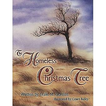The Homeless Christmas Tree by Leslie M. Gordon - Court Bailey - 9780