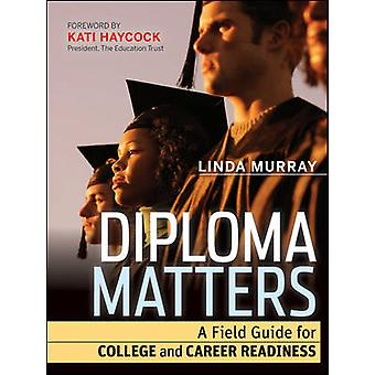 Diploma Matters - A Field Guide for College and Career Readiness by Li
