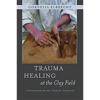 Trauma Healing på fältet lera - en sensomotorisk konstterapi strategi