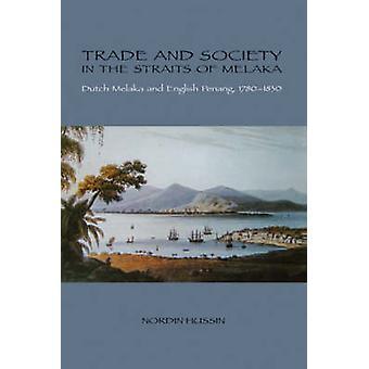 Trade and Society in the Straits of Melaka - Dutch Melaka and English