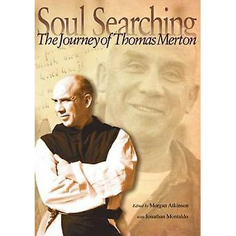 Soul Searching - The Journey of Thomas Merton by Morgan C. Atkinson -