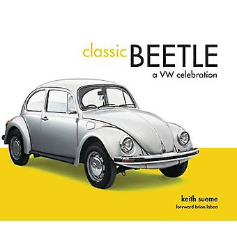 Classic Beetle - A VW Celebration by Keith Seume - Brian Laban - 97819