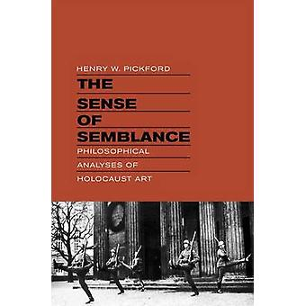 The Sense of Semblance - Philosophical Analyses of Holocaust Art by He