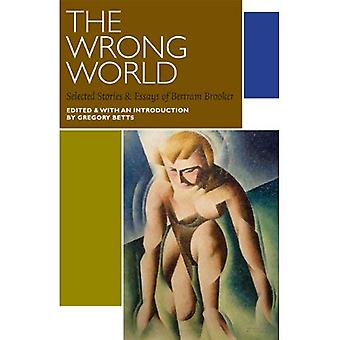 The Wrong World: Selected Stories and Essays of Bertram Brooker (Canadian Literature Collection)
