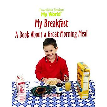 My Breakfast: A Book About a Great Morning Meal (My World S.)