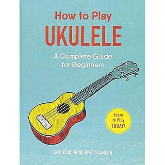 Hoe te spelen Ukulele: een Complete gids voor Beginners (hoe te spelen)