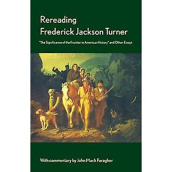 Wiederlesen Frederick Jackson Turner die Bedeutung der Grenze in American History and Other Essays von Turner & Frederick Jackson