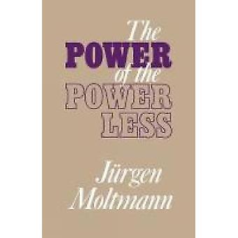 The Power of the Powerless by Moltmann & Jurgen