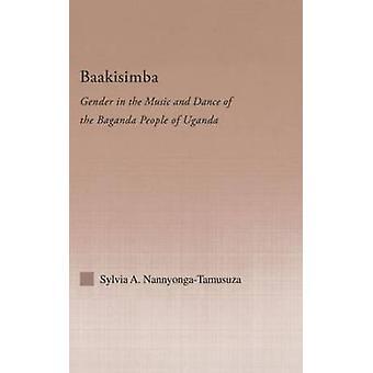 Baakisimba Gender in der Musik und Tanz der Baganda Menschen in Uganda von NannyongaTamusuza & Sylvia A.