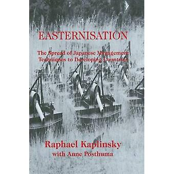 Easternization The Spread of Japanese Management Techniques to Developing Countries by Kaplinsky & Raphael