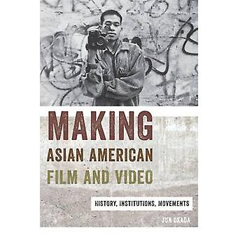Making Asian American Film and Video History Institutions Movements by Okada & Jun