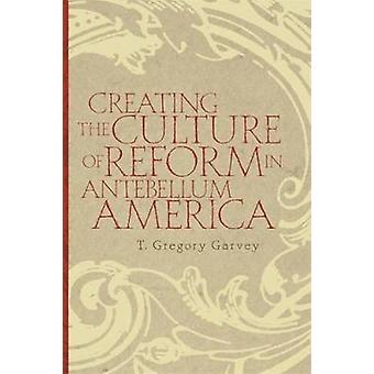 Schaffung der Kultur der Reform in Antebellum Amerika von Garvey & T. Gregory