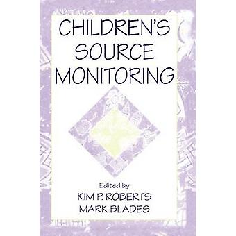 Childrens Source Monitoring by Roberts & Kim P.