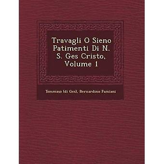 Travagli O Sieno Patimenti Di N. S. Ges Cristo Volume 1 by Ges & Tommaso di