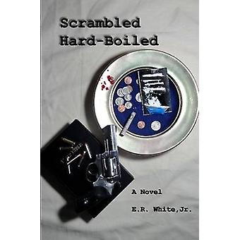 Scrambled HardBoiled by White & Jr. E. R.