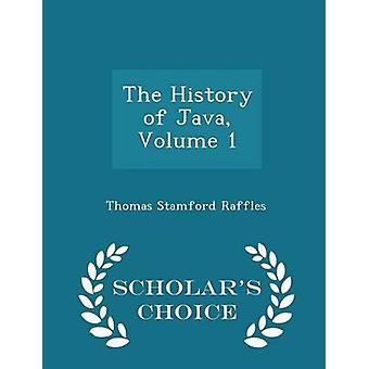 The History of Java Volume 1  Scholars Choice Edition by Raffles & Thomas Stamford