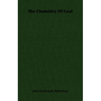 The Chemistry Of Coal by Robertson & John Braithwaite