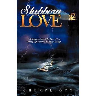 Réincarcération en amour têtu A vivre quand abandonner semblait tellement plus facile de Ott & Cheryl