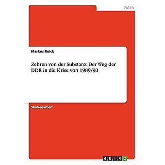 Zehren von der Substanz Der Weg der DDR in die Krise von 198990 by Roick & Markus