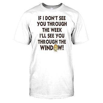 If I Don�t See You Through The Week - Funny Mens T Shirt