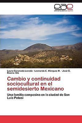 Cambio y continuidad sociocultural en el semidesierto Mexicano by Cornado Lorto Laura