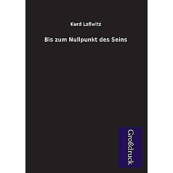 Bis Zum Nullpunkt Des Seins by Lasswitz & Kurd
