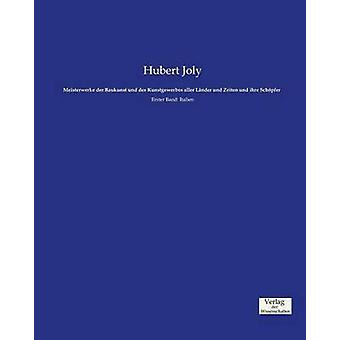 Meisterwerke der Baukunst und des Kunstgewerbes aller Lnder und Zeiten und ihre Schpfer by Joly & Hubert