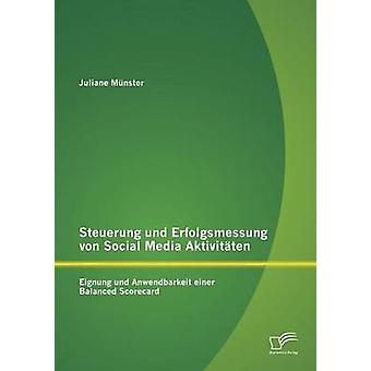Steuerung und Erfolgsmessung von Social Media Aktivitten Eignung und Anwendbarkeit einer Balanced Scorecard by Mnster & Juliane